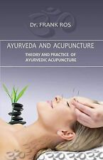 Ayurveda and Acupuncture : Theory and Practice of Ayurvedic Acupuncture by...