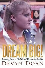 Dream Big! : Journey from a Childhood Dream to Reality by Devan Doan (2010,...