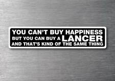 Cant buy happiness buy a Lancer sticker quality 7 year vinyl mitsubishi