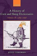 A History of Cant and Slang Dictionaries, 1785-1858 Vol. 2 by Julie Coleman...