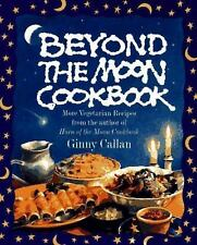 Beyond the Moon Cookbook: More Vegetarian Recipes From the Author of Horn of the