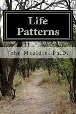 Life Patterns : Creating Healthy Patterns to Improve Your Life by John...
