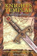 The Knights Templar in the New World : How Henry Sinclair Brought the Grail...