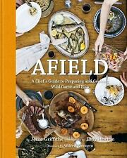 Afield: A Chef's Guide to Preparing and Cooking Wild Game and Fish-ExLibrary