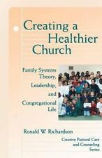Creating a Healthier Church : Family Systems Theory, Leadership, and-ExLibrary