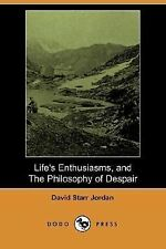 Life's Enthusiasms, and the Philosophy of Despair by David Starr Jordan...