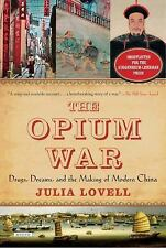 The Opium War : Drugs, Dreams, and the Making of Modern China by Julia Lovell...