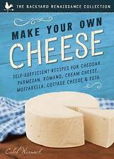 Make Your Own Cheese Self-Sufficient Recipes for Cheddar Parmesan Romano Cream C
