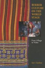 Berber Culture on the World Stage : From Village to Video by Jane E. Goodman...