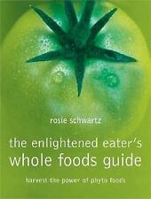 The Enlightened Eater's Whole Foods Guide: Harvest of power of phyto foods