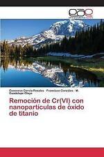 Remocion de Cr(vi) con Nanoparticulas de Oxido de Titanio by Garcia Rosales...