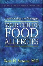 Understanding and Managing Your Child's Food Allergies (A Johns Hopkins Press H