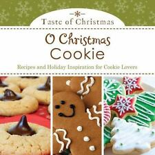 O Christmas Cookie : Recipes and Holiday Inspiration for Cookie Lovers