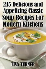 215 Delicious and Appetizing Classic Soup Recipes for Modern Kitchens by Lisa...