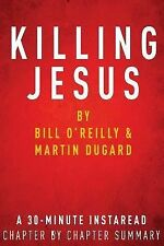 Killing Jesus:  by Bill O'Reilly & Martin Dugard: A 30-minute Chapter-by-Chapte