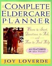 The Complete Eldercare Planner : Where to Start, Questions to Ask, and How to F