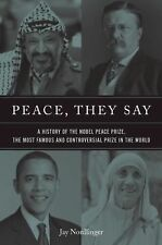 Peace, They Say: A History of the Nobel Peace Prize, the Most Famous and Contro