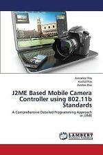J2me Based Mobile Camera Controller Using 802. 11b Standards by Roy...