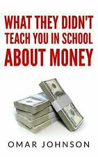 What They Didn't Teach You in School about Money by Omar Johnson (2013,...