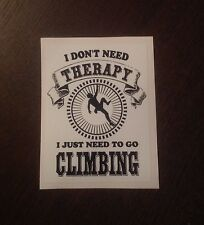 SANCTUARIES EDGE 12CM FUNNY DONT NEED THERAPY ROCK CLIMBING STICKER DECAL CLIMB