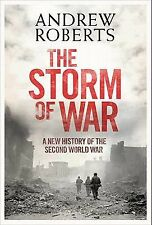 The Storm of War : A New History of the Second World War by Andrew Roberts...