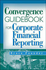Convergence Guidebook for Corporate Financial Reporting, Bruce Pounder