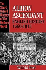 Albion Ascendant: English History, 1660-1815 (Short Oxford History of the Modern