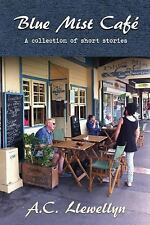 Blue Mist Cafe : A Collection of Short Stories by A. C. Llewellyn (2015,...