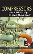 Compressors: How to Achieve High Reliability & Availability, Geitner, Fred K., B