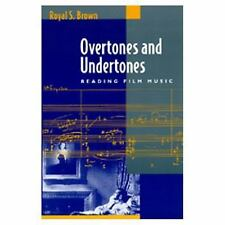 Overtones and Undertones: Reading Film Music by Brown, Royal S.