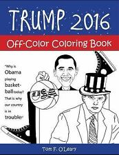 Off-Color Coloring Bks.: Trump 2016 : Off-Color Coloring Book by Tom O'Leary...
