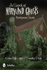 In Search of Maryland Ghosts : Montgomery County by Dorothy Pugh and Karen...