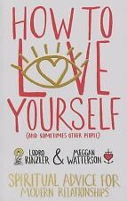 How to Love Yourself (and Sometimes Other People) : Spiritual Advice for...