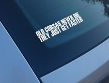 OLD CORSA NEVER DIE THEY JUST GET FASTER FUNNY CAR STICKER DECAL REDTOP VAUXHALL