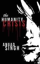 The Humanity Crisis by Angad Singh (2015, Paperback)