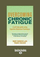 Overcoming Chronic Fatigue : A Self-Help Guide Using CBT for CFS / ME Burgess