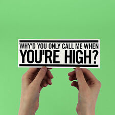 "ARCTIC MONKEYS bumper Sticker! ""Why'd You Only Call Me When You're High?"""