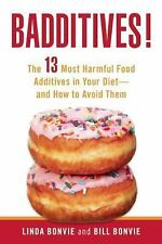 Badditives! : The 13 Most Harmful Food Additives in Your Diet - And How to...