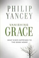Vanishing Grace : Whatever Happened to the Good News? by Philip Yancey (2014,...