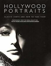 Hollywood Portraits : Classic Shots and How to Take Them by Roger Hicks and...