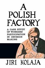 A Polish Factory : A Case Study of Workers' Participation in Decision Making...
