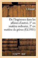 De l'Ingerence Dans les Affaires d'Autrui. 1 en Matiere Ordinaire, 2 en...