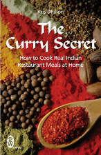 The Curry Secret: How to Cook Real Indian Restaurant Meals at Home, Dhillon, Kri