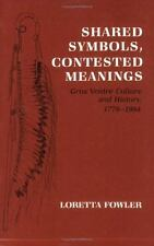 Shared Symbols, Contested Meanings : Gros Ventre Culture and History, 1778-19...