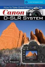 How to Take Great Photos with the Canon D-SLR System (A Lark Photography Book)