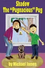 The Pooch: Shadow the Pugnacious Pug by Michael James (2013, Paperback)