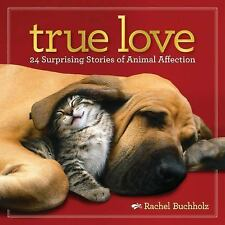 True Love: 24 Surprising Stories of Animal Affection-ExLibrary