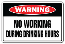 NO WORKING DURING DRINKING HOURS Warning Sign gag novelty gift funny work booze