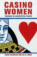 Casino Women : Courage in Unexpected Places by Jill B. Jones and Susan Kerr...