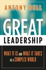 Great Leadership: What It Is and What It Takes in a Complex World, Bell, Antony,